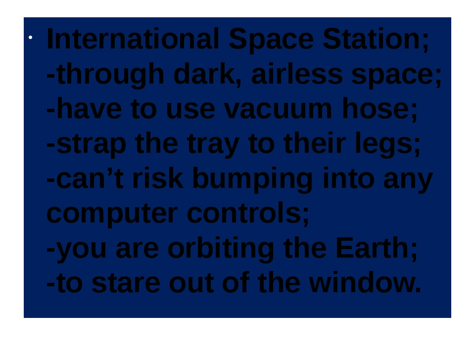 International Space Station; -through dark, airless space; -have to use vacuu...