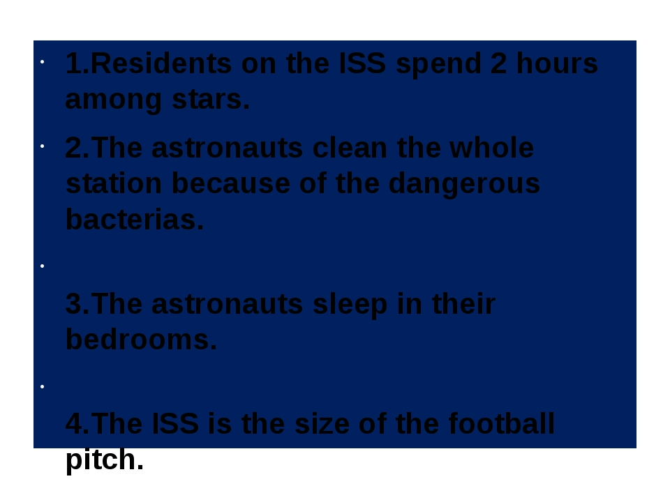 1.Residents on the ISS spend 2 hours among stars. 2.The astronauts clean the...
