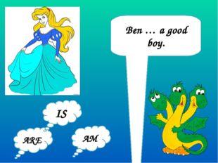 Ben … a good boy. ARE AM IS