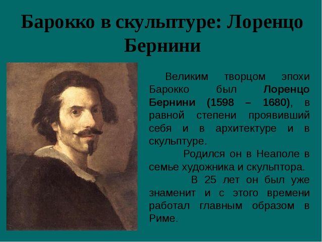 Барокко в скульптуре: Лоренцо Бернини Великим творцом эпохи Барокко был Лорен...
