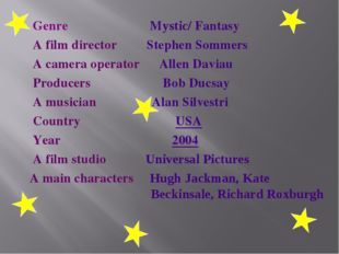 Genre Mystic/ Fantasy A film director Stephen Sommers A camera operator Alle