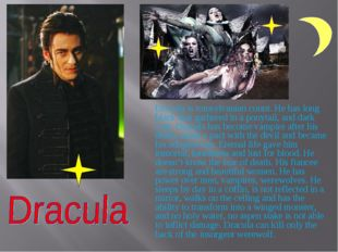 Dracula is transylvanian count. He has long black hair gathered in a ponytai