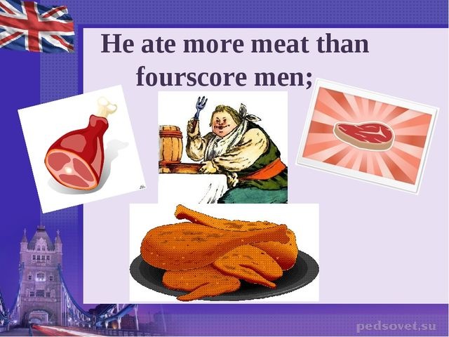 He ate more meat than fourscore men;