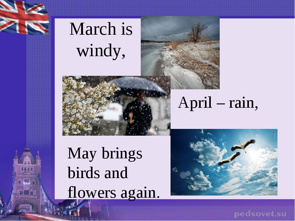 March is windy, April – rain, May brings birds and flowers again.