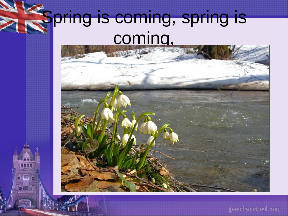 Spring is coming, spring is coming,