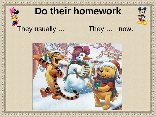 Do their homework They usually … They … now.