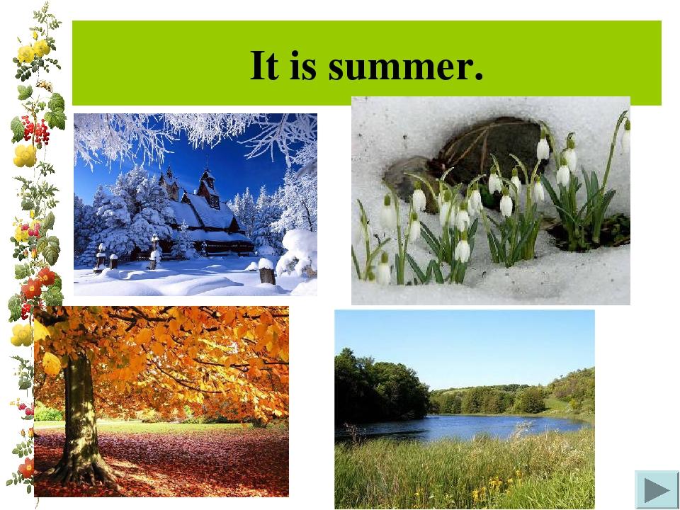 It is summer.