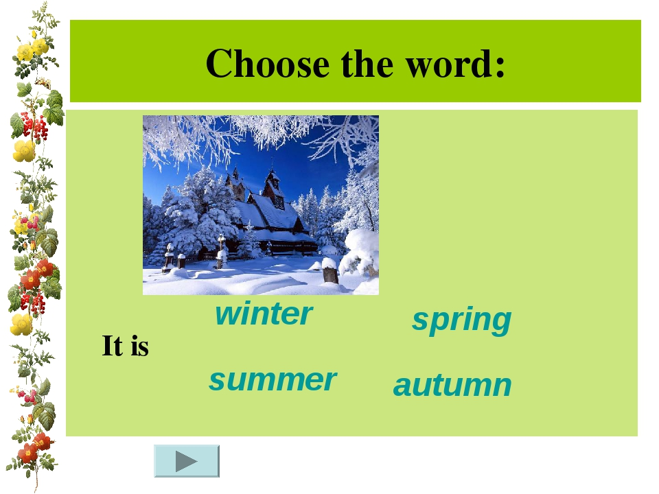 Choose the word: It is winter summer spring autumn