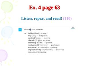 Listen, repeat and read! (110) Ex. 4 page 63