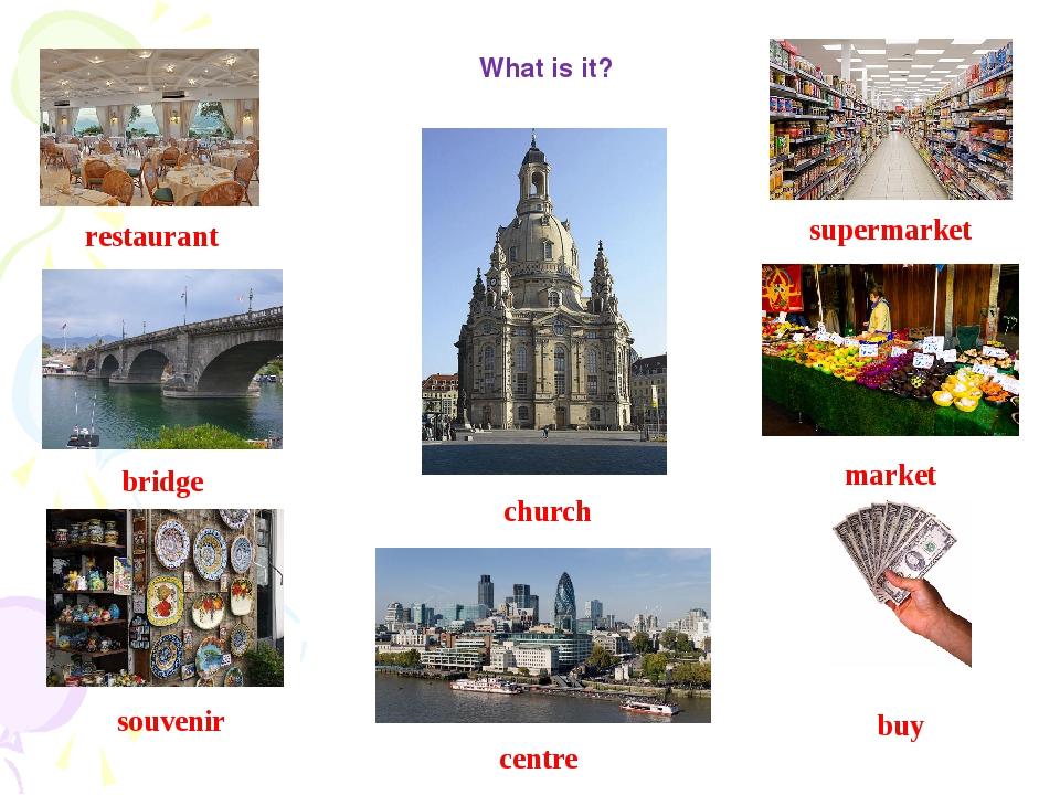 What is it? restaurant supermarket church bridge market souvenir centre buy