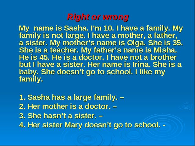 Right or wrong My name is Sasha. I'm 10. I have a family. My family is not la...