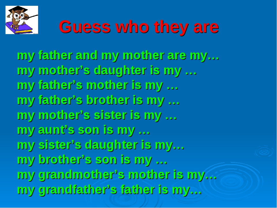 Guess who they are my father and my mother are my… my mother's daughter is my...