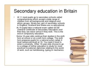 Secondary education in Britain At 11 most pupils go to secondary schools call
