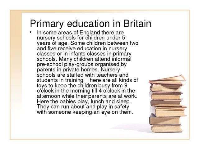 Primary education in Britain In some areas of England there are nursery schoo...