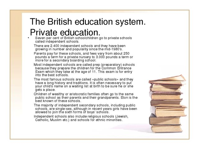 The British education system. Private education. Seven per cent of British sc...
