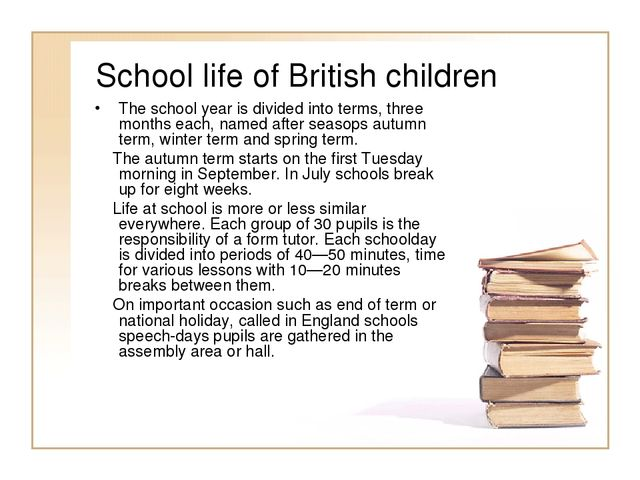 School life of British children The school year is divided into terms, three...