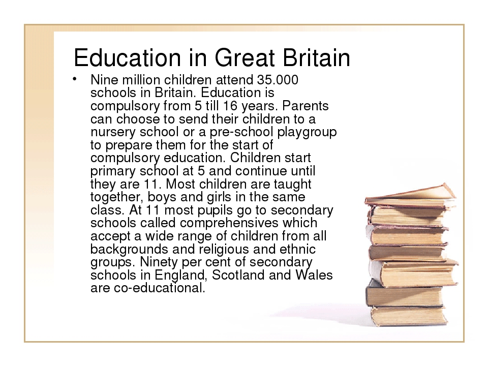 Education in Great Britain Nine million children attend 35.000 schools in Bri...