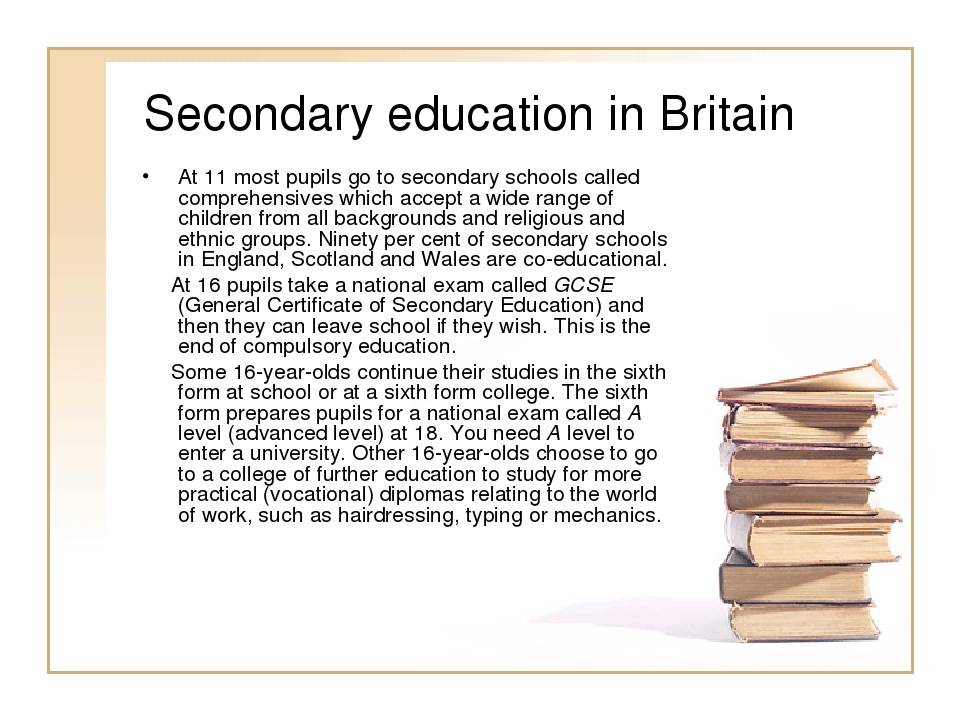 Secondary education in Britain At 11 most pupils go to secondary schools call...