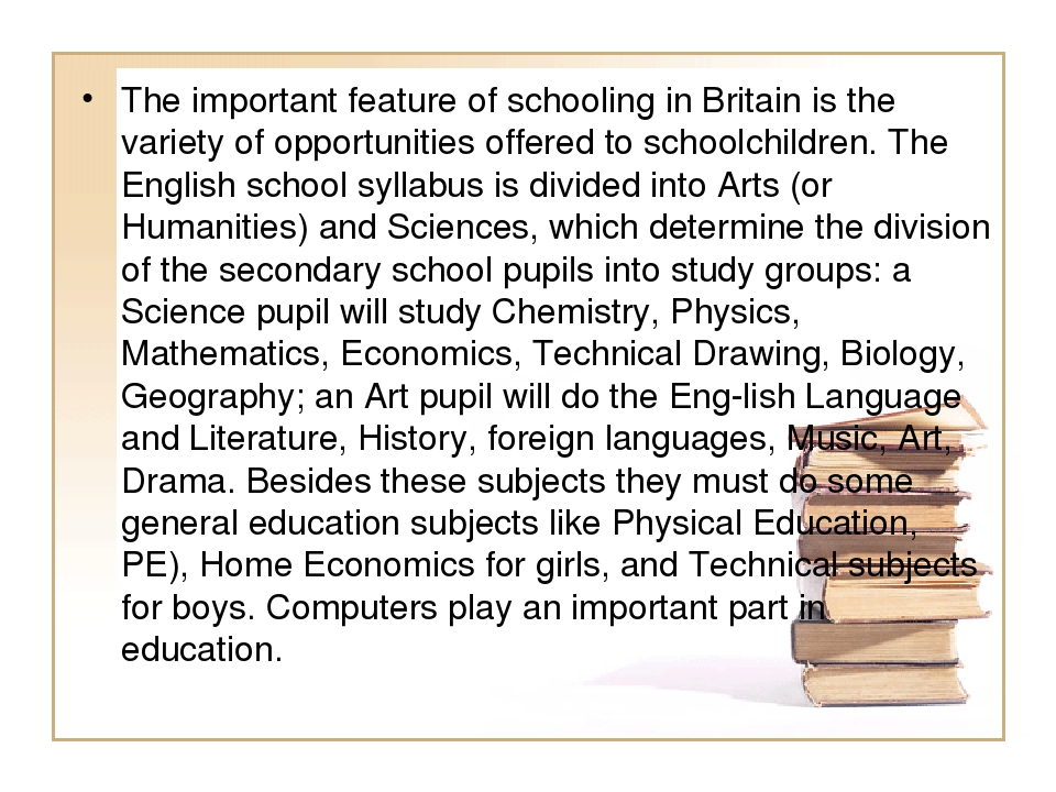 The important feature of schooling in Britain is the variety of opportunities...