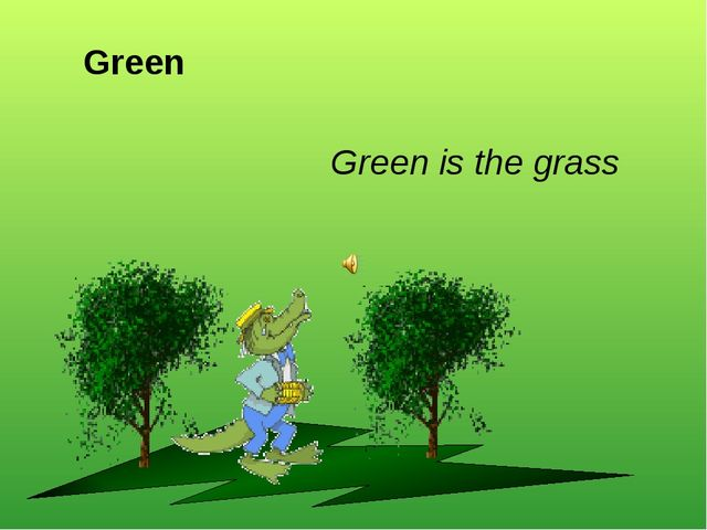Green Green is the grass