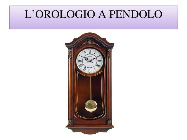 L'OROLOGIO A PENDOLO