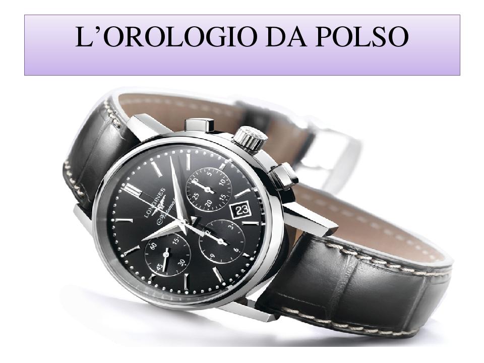 L'OROLOGIO DA POLSO