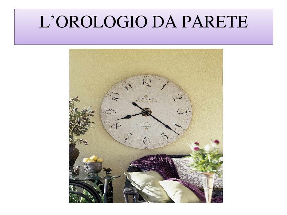 L'OROLOGIO DA PARETE
