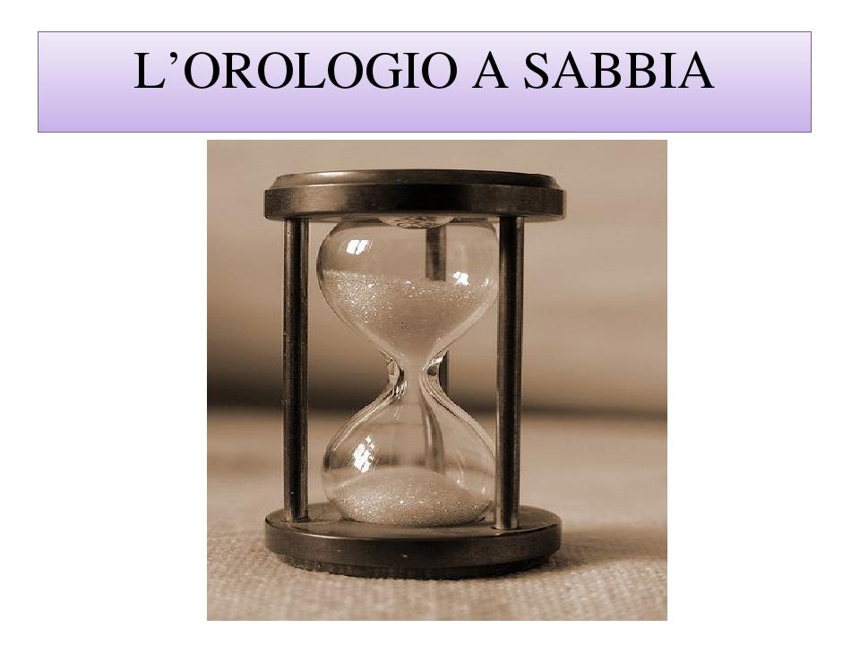 L'OROLOGIO A SABBIA