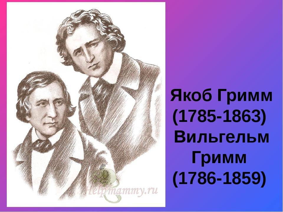 Якоб Гримм (1785-1863) Вильгельм Гримм (1786-1859)