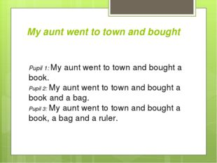 My aunt went to town and bought Pupil 1: My aunt went to town and bought a bo