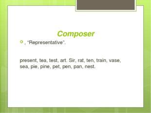 """Composer , """"Representative"""". present, tea, test, art. Sir, rat, ten, train, v"""