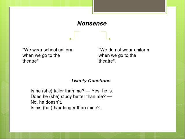 "Nonsense ""We wear school uniform when we go to the theatre"". ""We do not wear..."