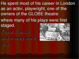He spent most of his career in London as an actor, playwright, one of the own