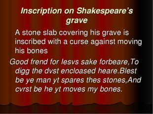 Inscription on Shakespeare's grave 	A stone slab covering his grave is inscri