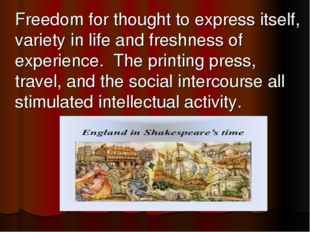 Freedom for thought to express itself, variety in life and freshness of expe