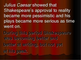 Julius Caesar showed that Shakespeare's approval to reality became more pess