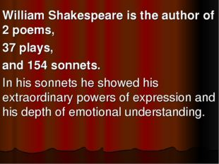 William Shakespeare is the author of 2 poems, 37 plays, and 154 sonnets. In h