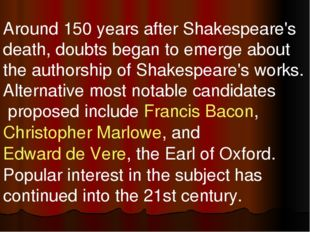 Around 150 years after Shakespeare's death, doubts began to emerge about the