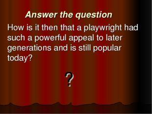 Answer the question 	How is it then that a playwright had such a powerful app