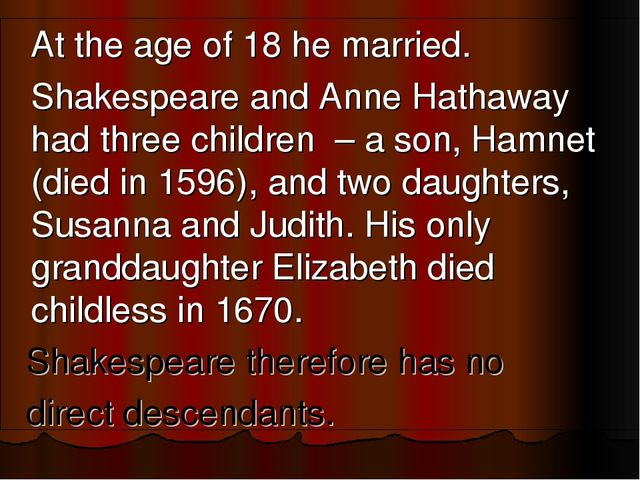 At the age of 18 he married. 	Shakespeare and Anne Hathaway had three childr...
