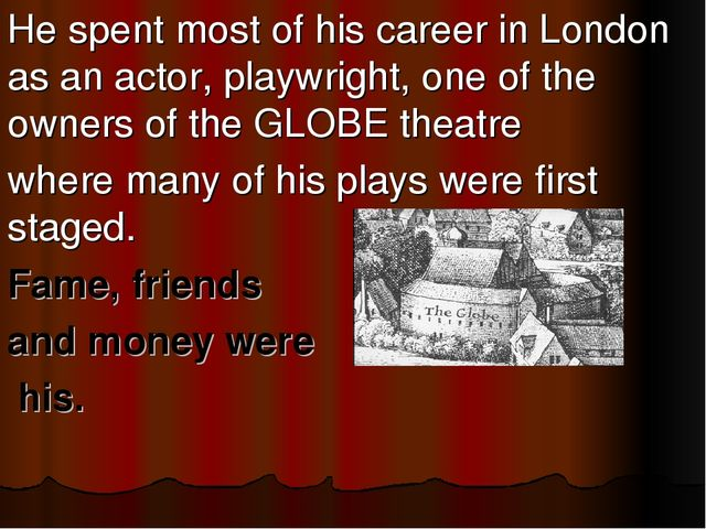 He spent most of his career in London as an actor, playwright, one of the own...
