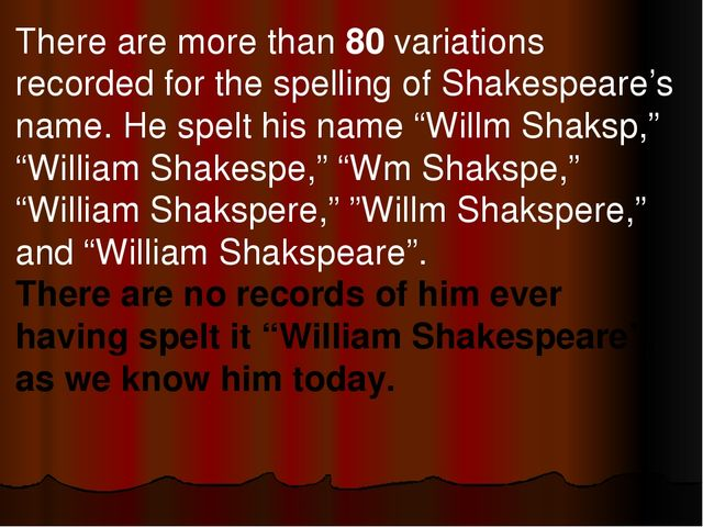 There are more than 80 variations recorded for the spelling of Shakespeare's...