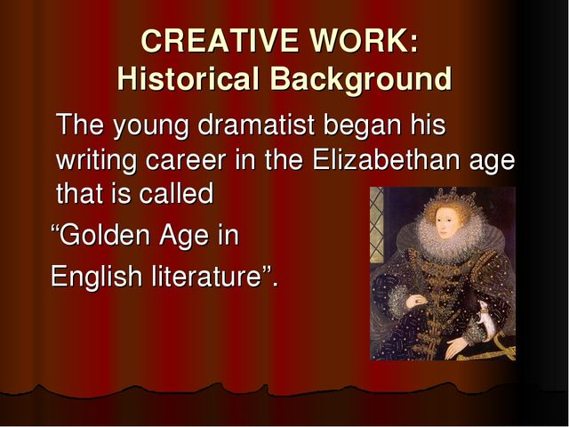 CREATIVE WORK: Historical Background 	The young dramatist began his writing c...