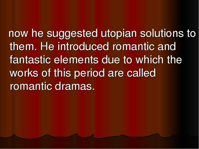 now he suggested utopian solutions to them. He introduced romantic and fant...