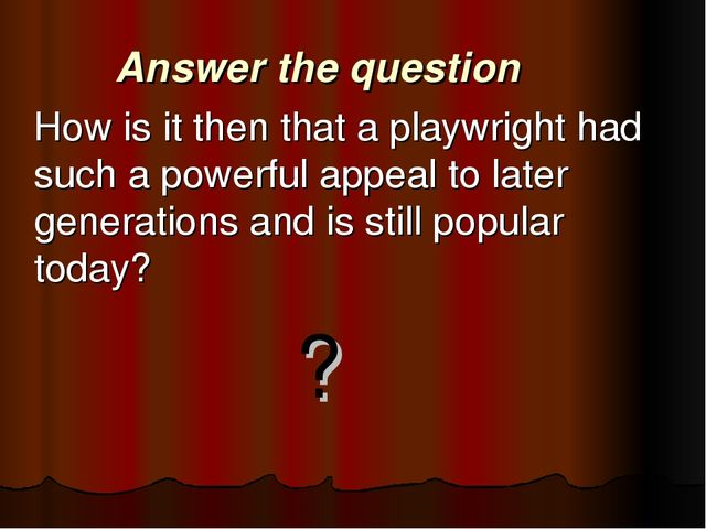 Answer the question 	How is it then that a playwright had such a powerful app...