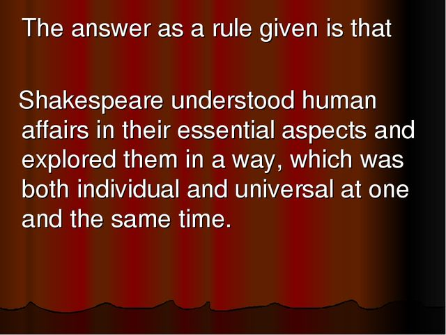 The answer as a rule given is that Shakespeare understood human affairs in t...