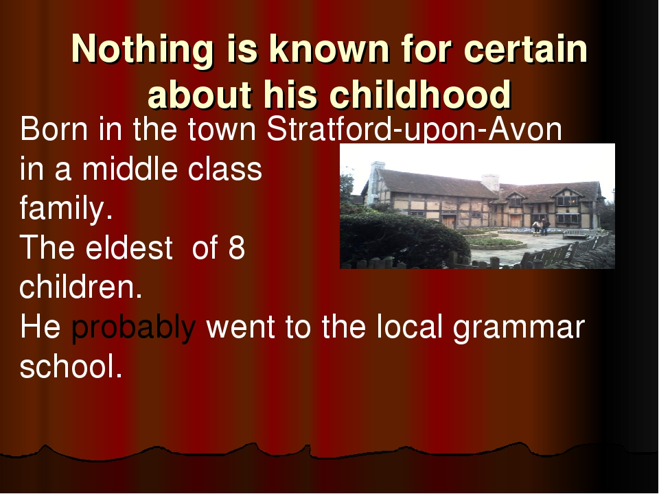 Nothing is known for certain about his childhood Born in the town Stratford-u...