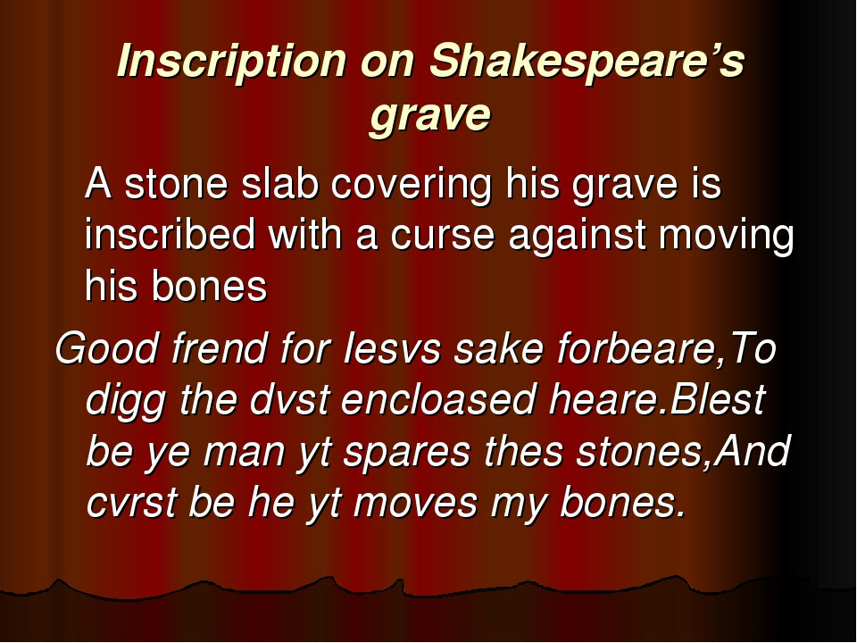 Inscription on Shakespeare's grave 	A stone slab covering his grave is inscri...