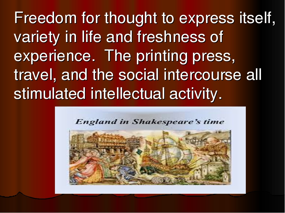 Freedom for thought to express itself, variety in life and freshness of expe...