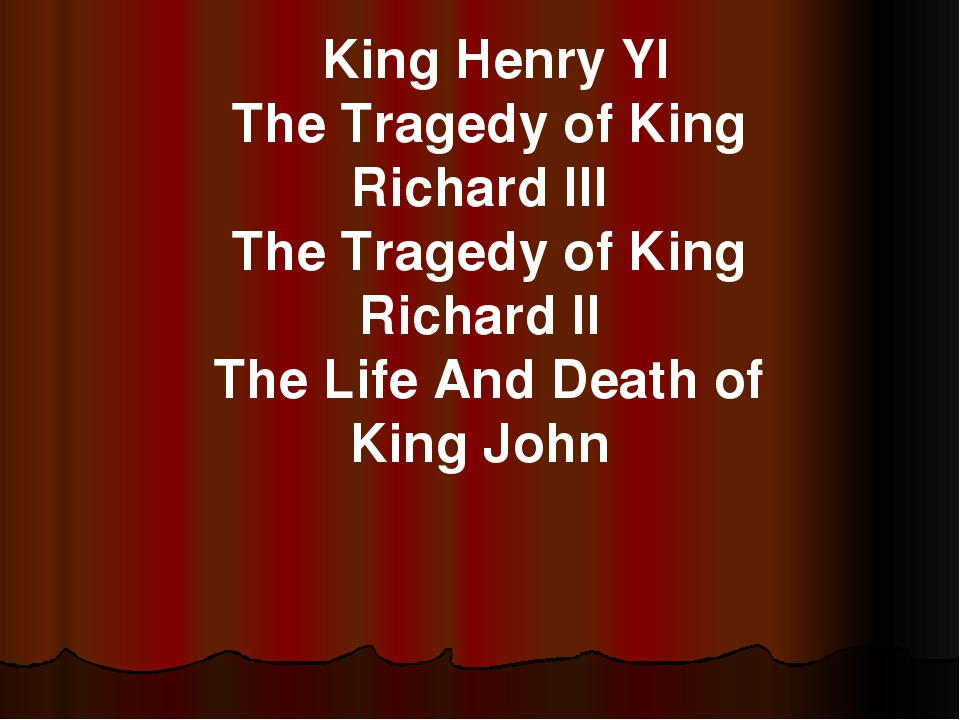 King Henry YI The Tragedy of King Richard III The Tragedy of King Richard II...